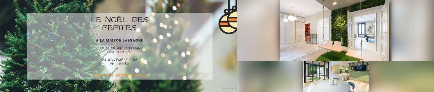 *** Sam 24 Novembre 2018 – Noël des Pépites – à la Maison Lassagne, Lyon 1er